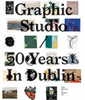 Graphic Studio: 50 Years in Dublin