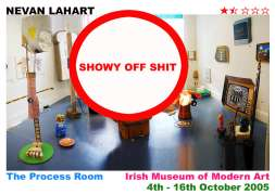 Nevan Lahart, The Process Room, IMMA, 4 -16 October 2005